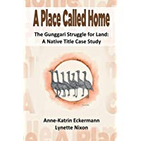 A Place Called Home The Gunggari Struggle for Land: A Native Title Case Study