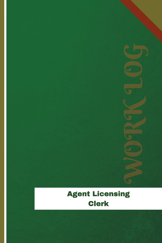 Read Online Agent Licensing Clerk Work Log: Work Journal, Work Diary, Log - 120 pages, 6 x 9 inches (Orange Logs/Work Log) ebook