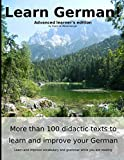 Learn German: More than 100 didactic texts to learn and improve your German: Advanced learner%91s Edition: Learn and improve vocabulary and grammar while you are reading (German Edition)