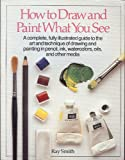 How to Draw and Paint What You See, Ray Smith, 0394724844