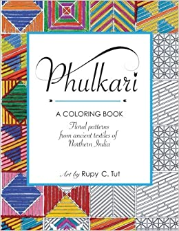 amazoncom phulkari an adult coloring book of stress relieving floral patterns from the ancient textiles of northern india for relaxation happiness and - Amazon Adult Coloring Books