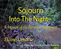 Sojourn Into The Night: A Memoir of the Peruvian Rainforest by [Donadio, Elaine]