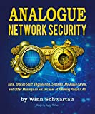 Analogue Network Security: Time, Broken Stuff, Engineering, Systems, My Audio Career, and Other Musings on Six Decades of Thinking about It All