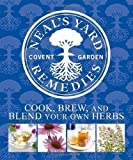 Neal's Yard Remedies: Cook, Brew, and Blend Your Own Herbs