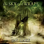 The Sky That Wraps: Collected Short Fiction | Jay Lake
