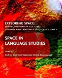 Exploring Space: Spatial Notions in Cultural, Literary and Language Studies; Volume 2: Space in Language Studies, Andrzej Ciuk, Katarzyna Molek-Kozakowska, 1443821446