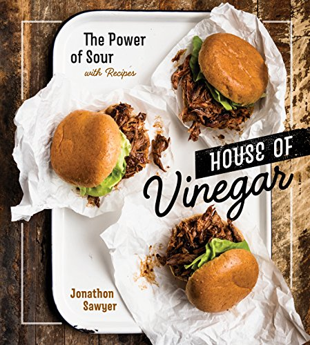 House of Vinegar: The Power of Sour, with Recipes by Jonathon Sawyer
