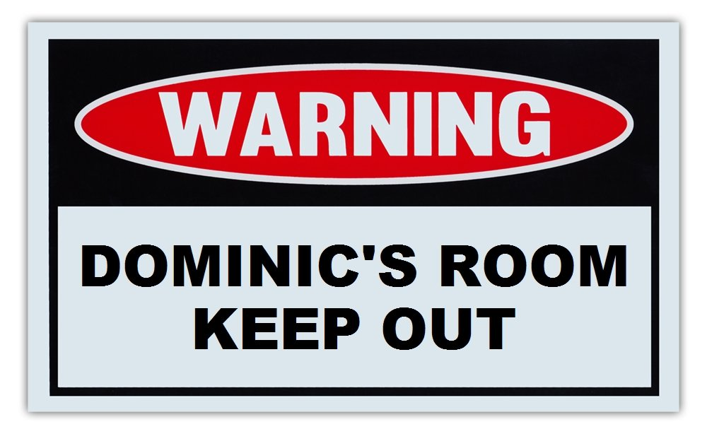 Novelty Warning Sign: Dominic's Room Keep Out - For Boys, Girls, Kids, Children - Post on Bedroom Door - 10' x 6' Plastic Sign Children - Post on Bedroom Door - 10 x 6 Plastic Sign Crazy Sticker Guy