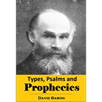 Types, Psalms and Prophecies:  Being a Series of Old Testament Studies (1907) (English Edition)