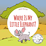 Where Is My Little Elephant?: A Funny Seek-And-Find Book (Where is...? 3)