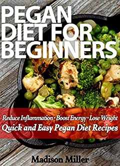 Pegan Diet for Beginners: Reduce Inflammation - Boost Energy - Lose Weight  Quick and Easy Pegan Diet Recipes