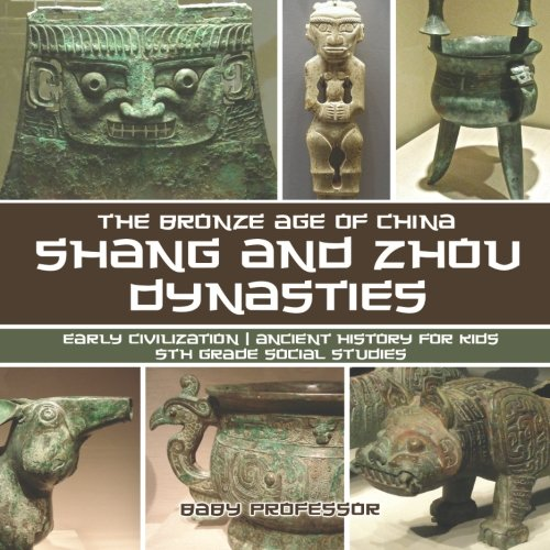 Shang and Zhou Dynasties: The Bronze Age of China - Early Civilization   Ancient History for Kids   5th Grade Social Studies (China Book Eyewitness)