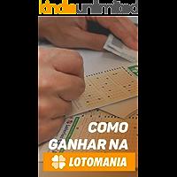 Manual do Apostador: Como Ganhar na Lotomania: Um Guia Para Aprender Como Funcionam Os Jogos e As Melhores Táticas Para Ser Um Vencedor