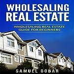Wholesaling Real Estate: Wholesaling Real Estate Guide for Beginners | Samuel Gobar