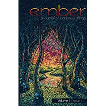 Ember: A Journal of Luminous Things (Volume 1, Issue 1)