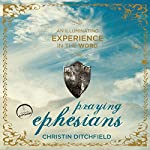 Praying Ephesians: Live Strong! You've Been Chosen for Greatness | Christin Ditchfield