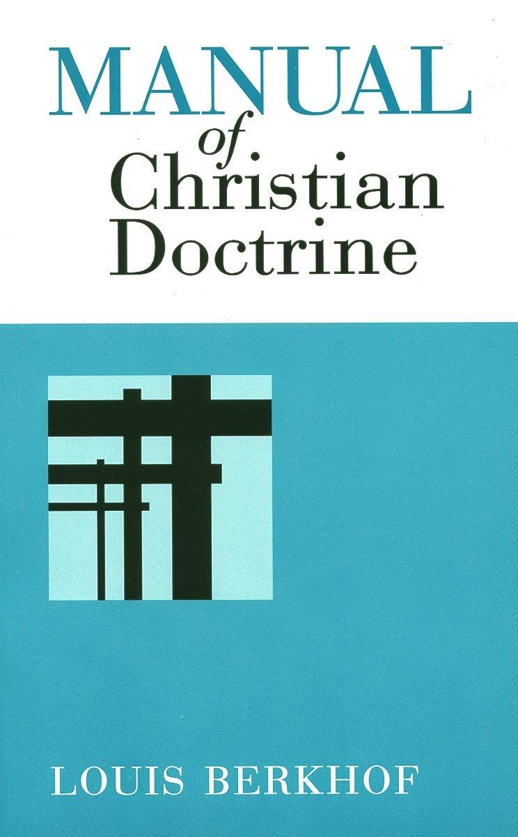 Manual of Christian Doctrine: Louis Berkhof: 9780802816474: Amazon.com:  Books