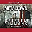 Metaltown Audiobook by Kristen Simmons Narrated by Soneela Nankani