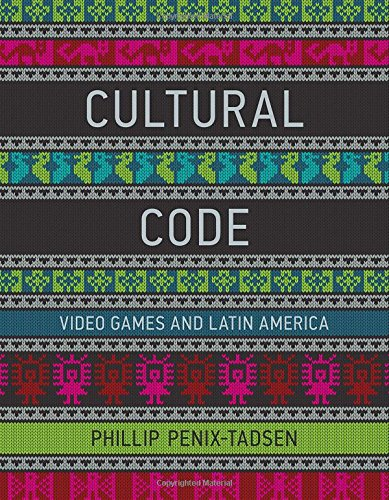 Cultural Code  Video Games And Latin America  The Mit Press