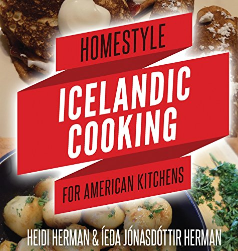 Homestyle Icelandic Cooking for American Kitchens by Heidi Herman
