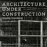 Architecture under Construction, Stanley Greenberg, 0226306429