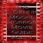 The C. Dennis Moore Horror Movie Guide, Vol. 1 | C. Dennis Moore