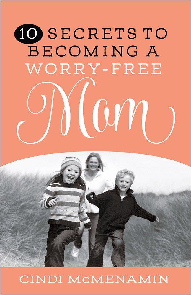 Download 10 Secrets to Becoming a Worry-Free Mom pdf epub