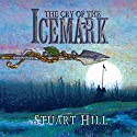 The Cry of the Icemark Audiobook by Stuart Hill Narrated by Sian Thomas