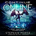Continue Online Part Two: Made Audiobook by Stephan Morse Narrated by Pavi Proczko
