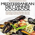 Mediterranean Diet Dinner Cookbook: The Essential Kitchen Series, Book 34 | Sarah Sophia