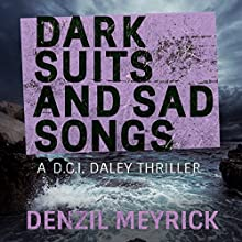 Dark Suits and Sad Songs: A D.C.I. Daley Thriller, Book 3 Audiobook by Denzil Meyrick Narrated by David Monteath