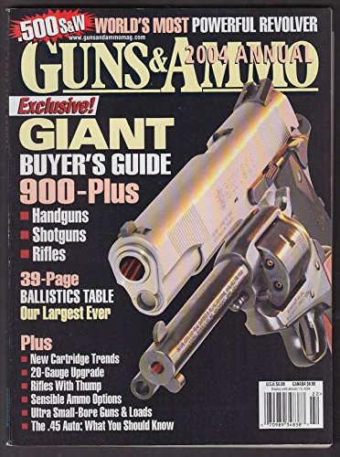 GUNS & AMMO 2004 Annual .22 .45 1911 Ruger Smith & Wesson .500 Winchester .243 +