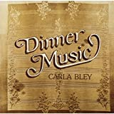 Dinner Music by Carla Bley