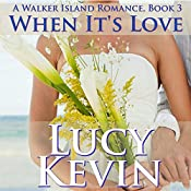 When It's Love: A Walker Island Romance, Book 3 | Lucy Kevin