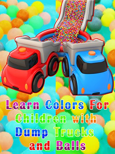 Learn Colors For Children with Dump Trucks and Balls