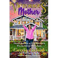 Victorious Mother: Natural Remedies To Help Your Child Win The Mental Health Battle