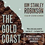 The Gold Coast: The Three Californias Triptych, Book 2   Kim Stanley Robinson