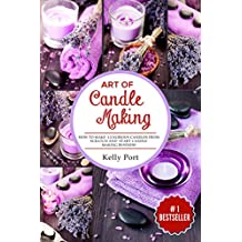 Art Of Candle Making: How To Make Luxurious Candles From Scratch and Start Candle Making Business (Candle making, candles, Beeswax, Candle Making Business, Soy Candles, Homemade Candles)