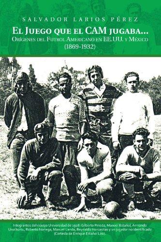 El Juego que el Cam jugaba. . .: Orígenes del Futbol Americano (Ee Cam)
