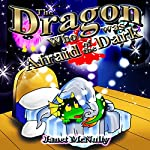 The Dragon Who Was Afraid of the Dark: Dragon Who Series Volume 1   Janet McNulty