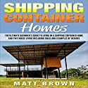 Shipping Container Homes: The Ultimate Beginner's Guide to Living in a Shipping Container Home and Tiny House Living Audiobook by Matt Brown Narrated by Douglas Birk