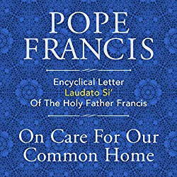 Encyclical Letter Laudato Si' of the Holy Father Francis: On Care for Our Common Home