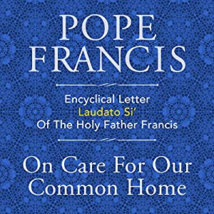 Encyclical Letter Laudato Si' of the Holy Father Francis: On Care for Our Common Home Hörbuch