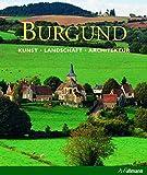 Burgund: Kunst - Landschaft - Architektur (Kultur pur)