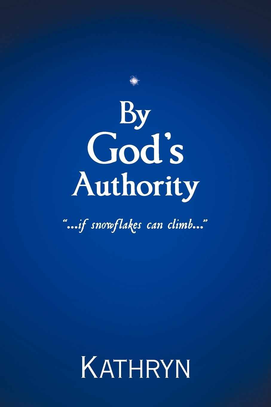 Download By God's Authority: .....If Snow Flakes Can Climb..... pdf