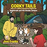 Corky Tails Tales of Tailless Dog Named Sagebrush: Sagebrush and the Smoke Jumper
