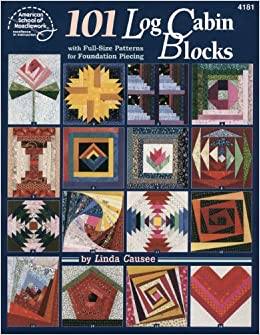 101 Log Cabin Blocks With Full Size Patterns For Foundation