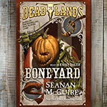 Deadlands: Boneyard Audiobook by Seanan McGuire Narrated by Emily Bauer
