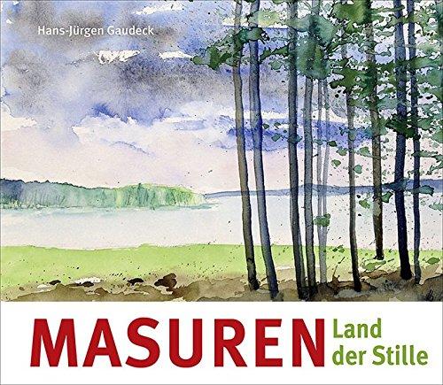 Masuren: Land der Stille (Geschenkband mit Texten u.a. von Arno Surminski und Aquarellen von Hans-Jürgen Gaudeck)