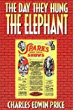 The Day They Hung the Elephant, Charles Edwin Price, 0932807755